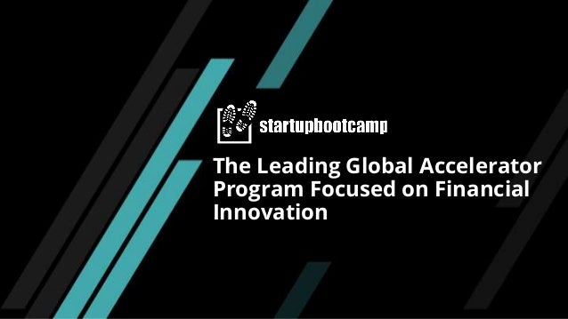 STARTUPBOOTCAMP The Leading Global Accelerator Program Focused on Financial Innovation