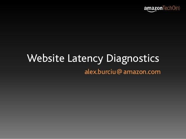 Website Latency Diagnostics           alex.burciu @ amazon.com                      bad robot.