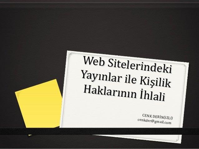 Web Sitelerindeki Web SitelerindekiYayınlar ile Kişilik Yayınlar ile Kişilik Haklarının İhlali Haklarının İhlali CENK DERİ...
