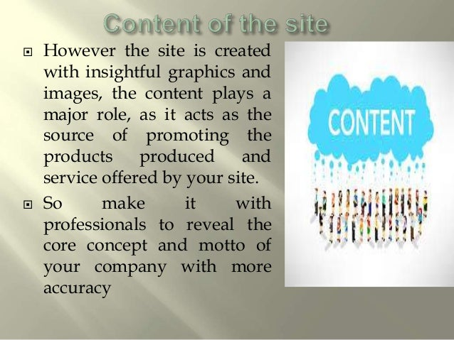  In most cases, web sites are created with HTML codes.  The designing get updated with the newer versions, so aware abou...
