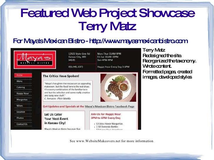 Featured Web Project Showcase Terry Matz For Maya's Mexican Bistro - http://www.mayasmexicanbistro.com Terry Matz  <ul><li...