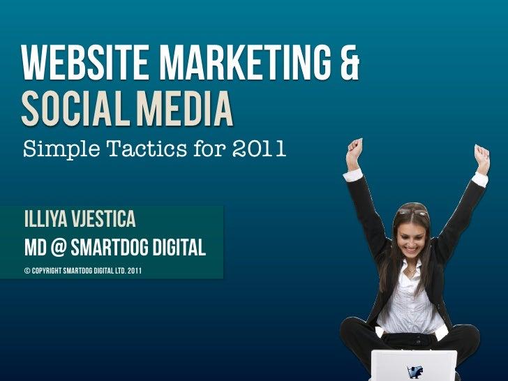 WEbsite marketing &SOCIAL MEDIASimple Tactics for 2011Illiya vjesticaMD @ Smartdog digital© Copyright Smartdog Digital Ltd...