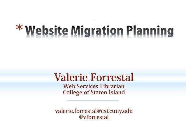* Valerie Forrestal Web Services Librarian College of Staten Island  valerie.forrestal@csi.cuny.edu @vforrestal