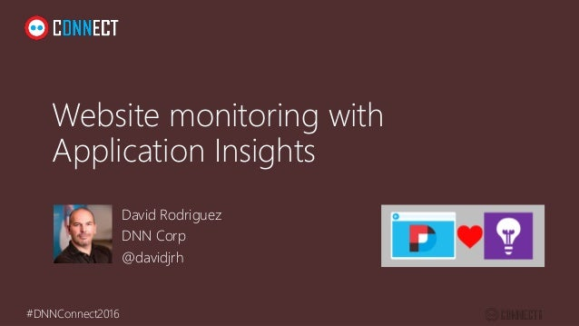#DNNConnect2016 Website monitoring with Application Insights David Rodriguez DNN Corp @davidjrh