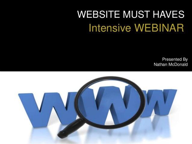 WEBSITE MUST HAVES Intensive WEBINAR Presented By Nathan McDonald