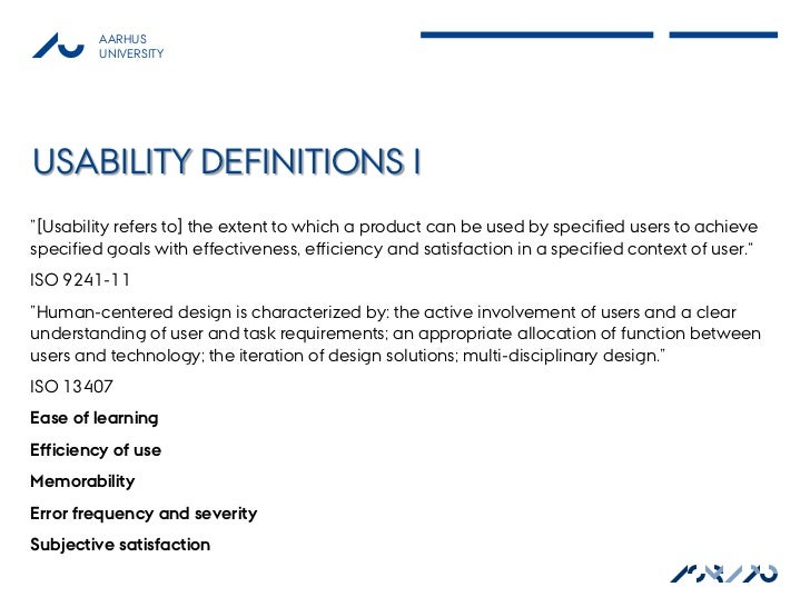 """AARHUS         UNIVERSITYUSABILITY DEFINITIONS I""""[Usability refers to] the extent to which a product can be used by specif..."""