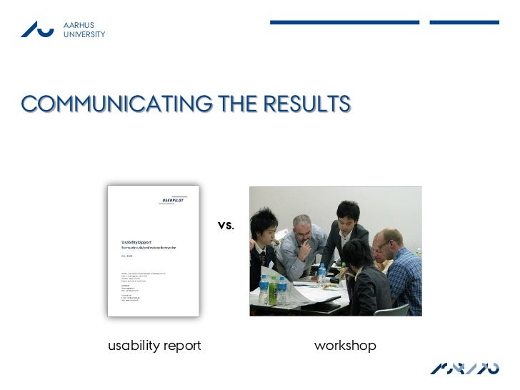AARHUS   UNIVERSITYCOMMUNICATING THE RESULTS                                   vs.                usability report        ...