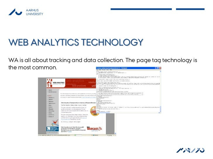 AARHUS      UNIVERSITYWEB ANALYTICS TECHNOLOGYWA is all about tracking and data collection. The page tag technology isthe ...