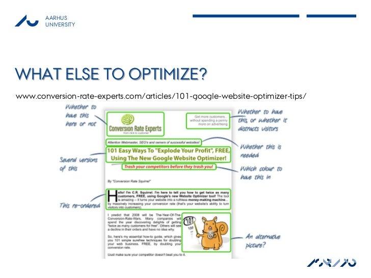 AARHUS       UNIVERSITYWHAT ELSE TO OPTIMIZE?www.conversion-rate-experts.com/articles/101-google-website-optimizer-tips/  ...