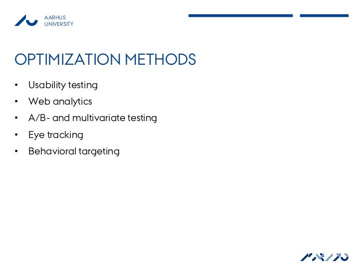 AARHUS       UNIVERSITYOPTIMIZATION METHODS•   Usability testing•   Web analytics•   A/B- and multivariate testing•   Eye ...