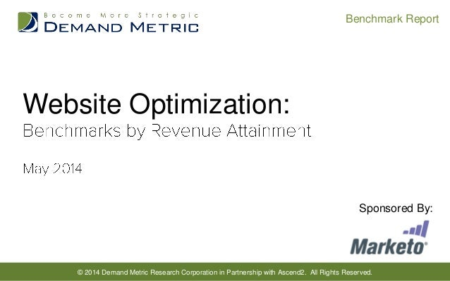 © 2014 Demand Metric Research Corporation in Partnership with Ascend2. All Rights Reserved. Benchmark Report Website Optim...