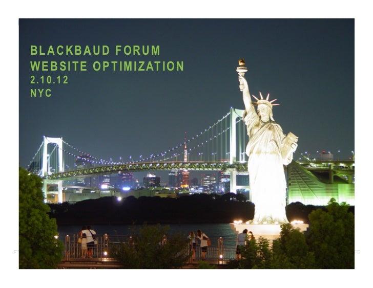 BLACKBAUD FORUMW E B S I T E O P T I M I Z AT I O N2.10.12NYC 2/15/12                               1