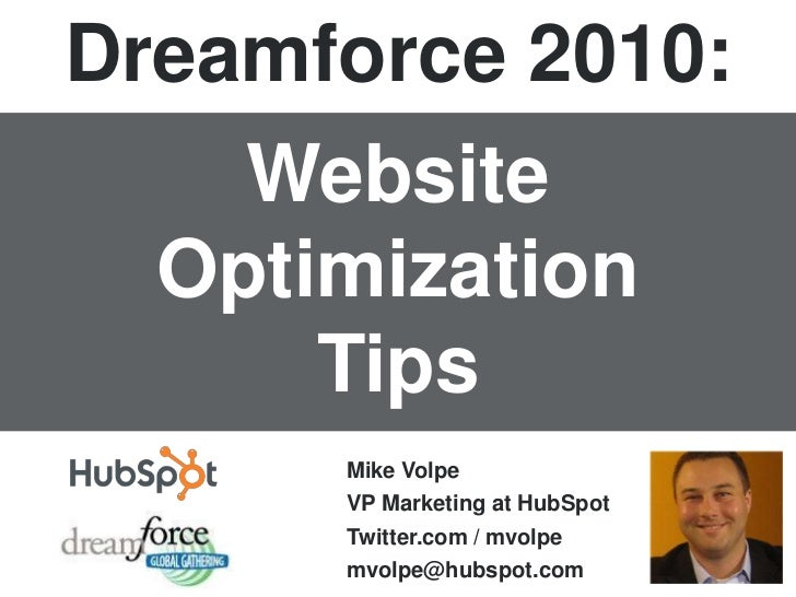 Dreamforce 2010:<br />Website Optimization<br />Tips<br />Mike Volpe<br />VP Marketing at HubSpot<br />Twitter.com / mvolp...