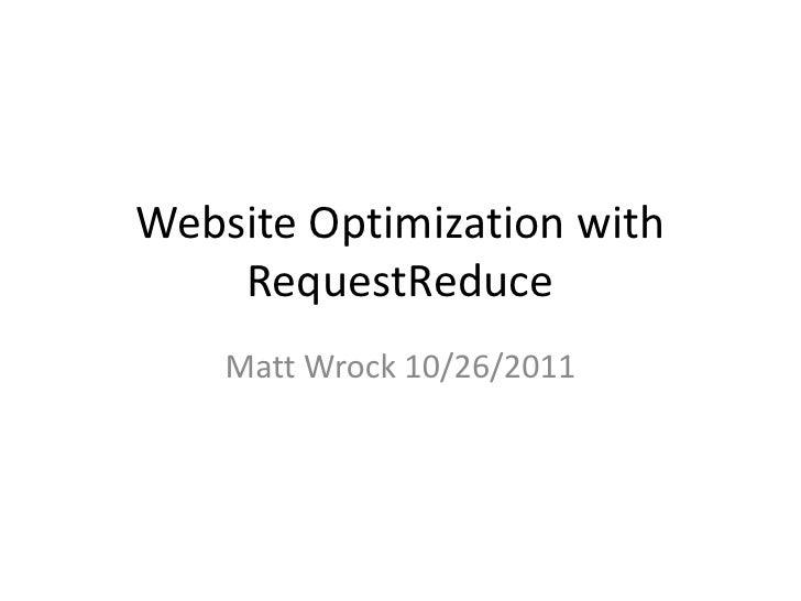 Website Optimization with    RequestReduce    Matt Wrock 10/26/2011