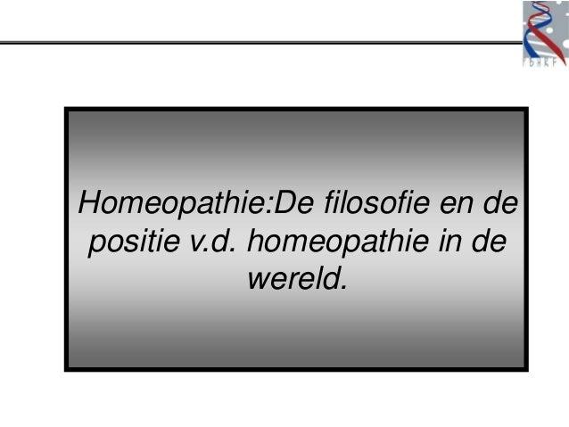 Homeopathie:De filosofie en de positie v.d. homeopathie in de              wereld.
