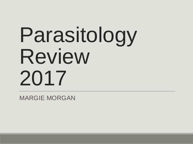 Parasitology Review 2017 MARGIE MORGAN
