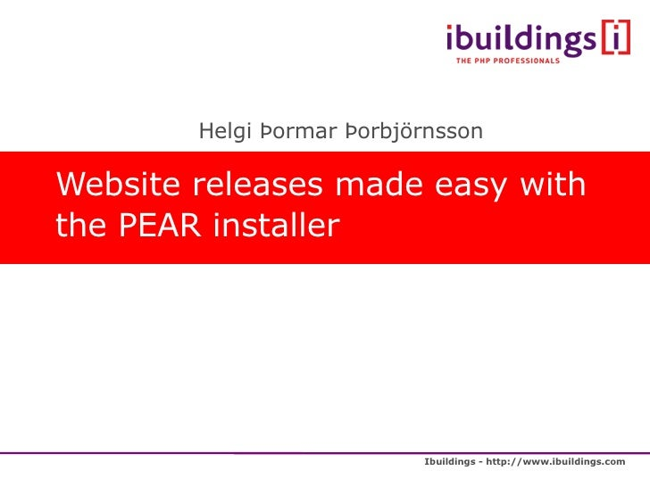 Website releases made easy with the PEAR installer <ul><ul><li>Helgi Þormar Þorbjörnsson </li></ul></ul>
