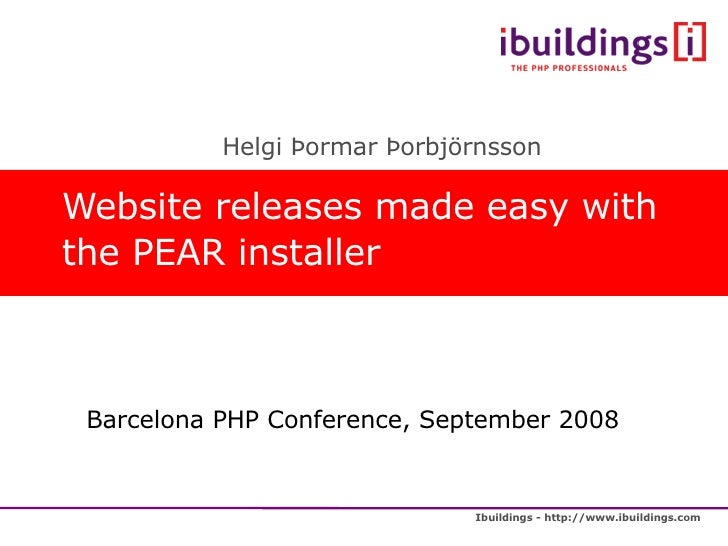 Website releases made easy with the PEAR installer <ul><ul><li>Helgi Þormar Þorbjörnsson </li></ul></ul>Barcelona PHP Conf...