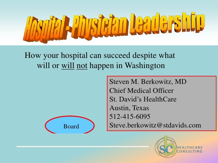 Hospital - Physician Leadership<br />How your hospital can succeed despite what <br />will or willnot happen in Washington...