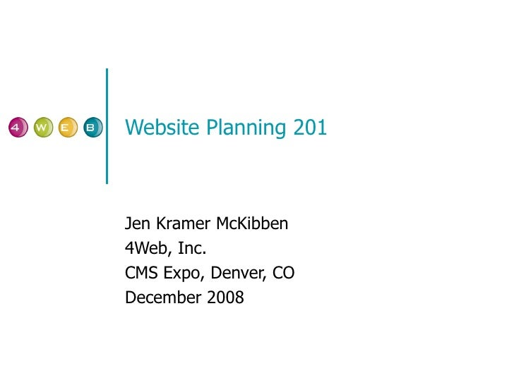 Website Planning 201 Jen Kramer McKibben 4Web, Inc. CMS Expo, Denver, CO December 2008