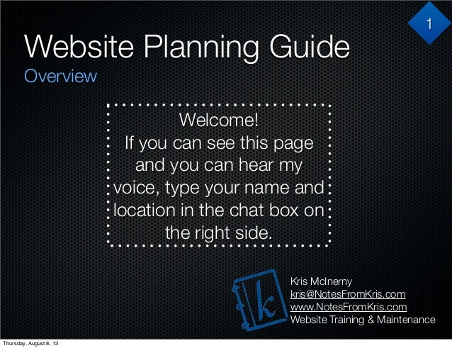 Website Planning Guide Overview Kris McInerny kris@NotesFromKris.com www.NotesFromKris.com Website Training & Maintenance ...