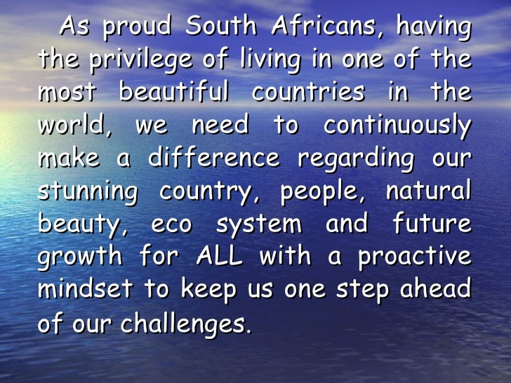 <ul><li>As proud South Africans, having the privilege of living in one of the most beautiful countries in the world, we ne...