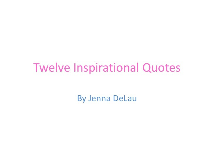 Twelve Inspirational Quotes       By Jenna DeLau