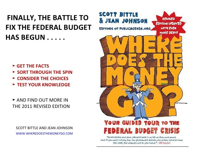 FINALLY, THE BATTLE TO FIX THE FEDERAL BUDGET HAS BEGUN . . . . .  <ul><li>►  GET THE FACTS ► SORT THROUGH THE SPIN ► CO...