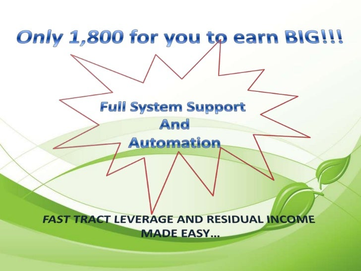 Only 1,800 for you to earn BIG!!!<br />Full System Support <br />And<br />Automation<br />FAST TRACT LEVERAGE AND RESIDUAL...