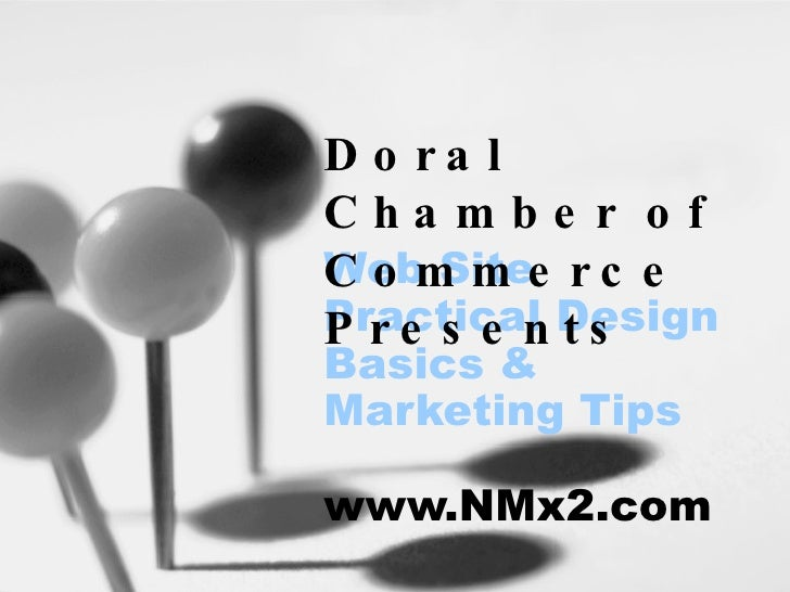 Web Site Practical Design Basics & Marketing Tips www.NMx2.com Doral Chamber of Commerce Presents