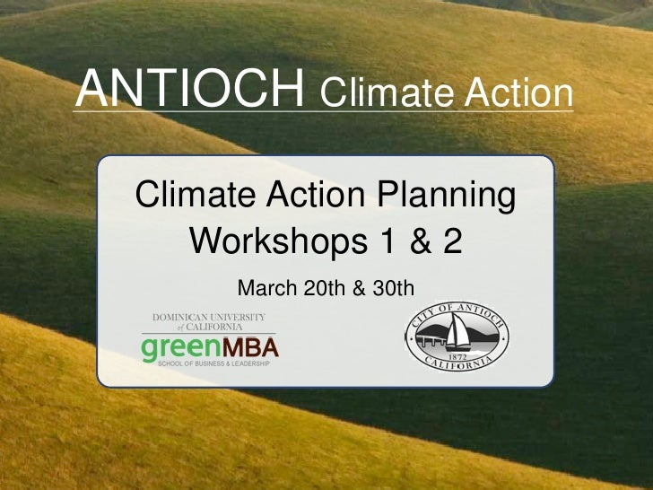 ANTIOCH Climate Action   Climate Action Planning      Workshops 1 & 2         March 20th & 30th