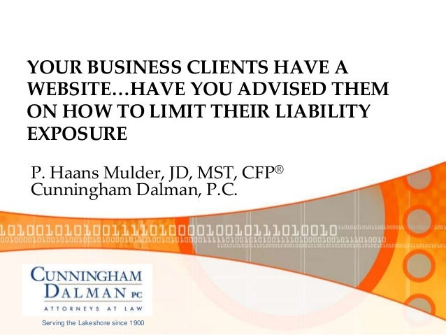 YOUR BUSINESS CLIENTS HAVE A WEBSITE…HAVE YOU ADVISED THEM ON HOW TO LIMIT THEIR LIABILITY EXPOSURE P. Haans Mulder, JD, M...