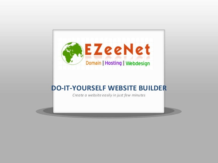 <Your Logo Here> DO-IT-YOURSELF WEBSITE BUILDER Create a website easily in just few minutes