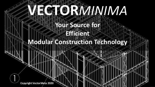 VECTORMINIMA Your Source for Efficient Modular Construction Technology Copyright VectorMeta 2020