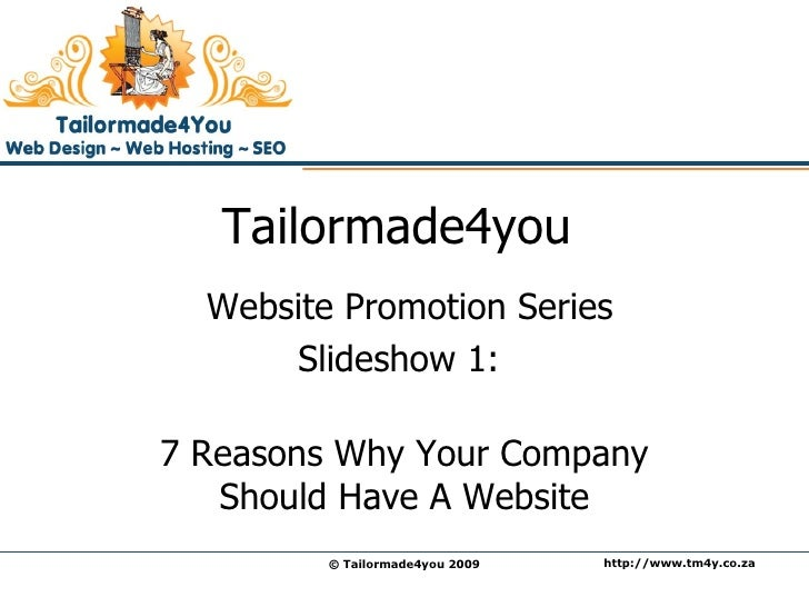 Tailormade4you  Website Promotion Series Slideshow 1:  7 Reasons Why Your Company Should Have A Website