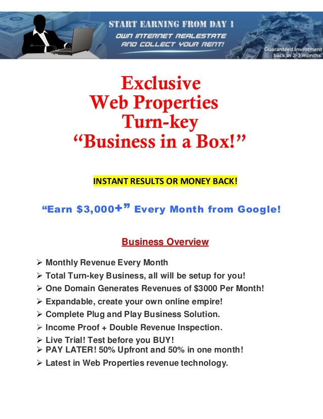 "Exclusive          Web Properties              Turn-key         ""Business in a Box!""              INSTANT RESULTS OR MONEY..."