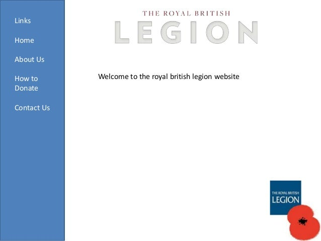 Links Home About Us How to Donate Contact Us  Welcome to the royal british legion website