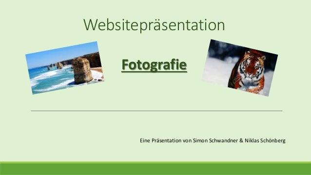 Websitepräsentation Eine Präsentation von Simon Schwandner & Niklas Schönberg Fotografie