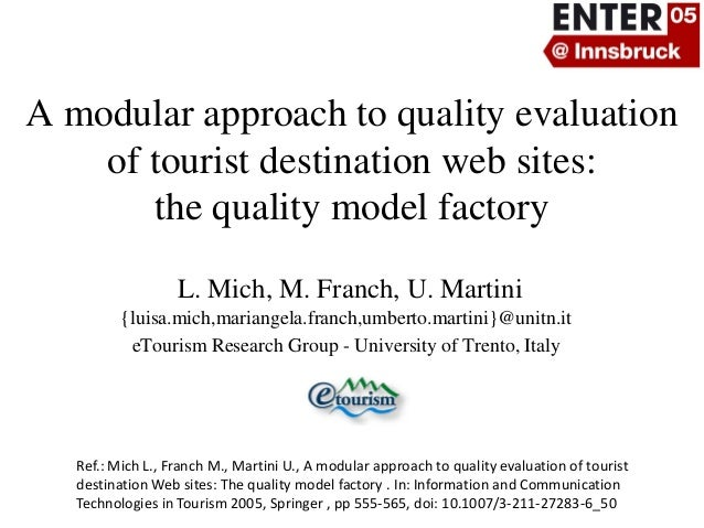 A modular approach to quality evaluation of tourist destination web sites: the quality model factory L. Mich, M. Franch, U...