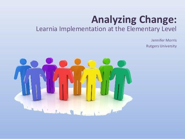 Analyzing Change: Learnia Implementation at the Elementary Level Jennifer Morris Rutgers University