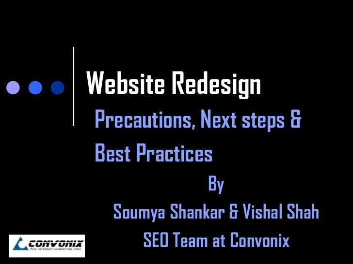 Website RedesignPrecautions, Next steps &Best Practices              By  Soumya Shankar & Vishal Shah     SEO Team at Conv...