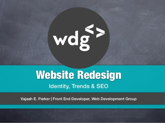 Website Redesign              Identity, Trends & SEOVajaah E. Parker | Front End Developer, Web Development Group