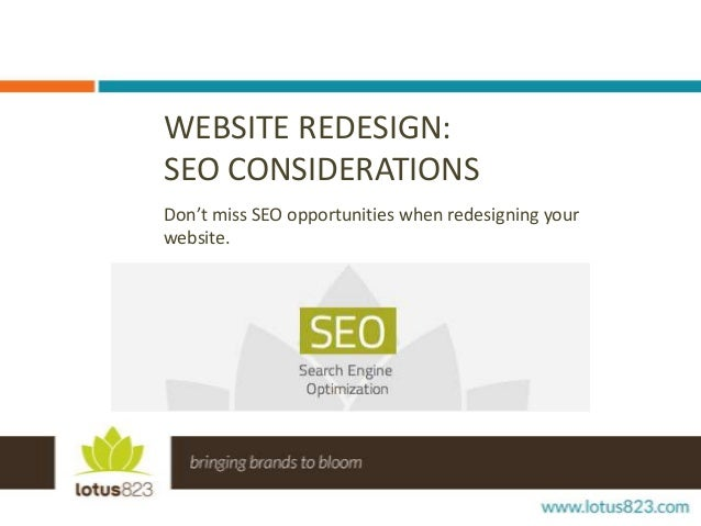 WEBSITE REDESIGN: SEO CONSIDERATIONS Don't miss SEO opportunities when redesigning your website.