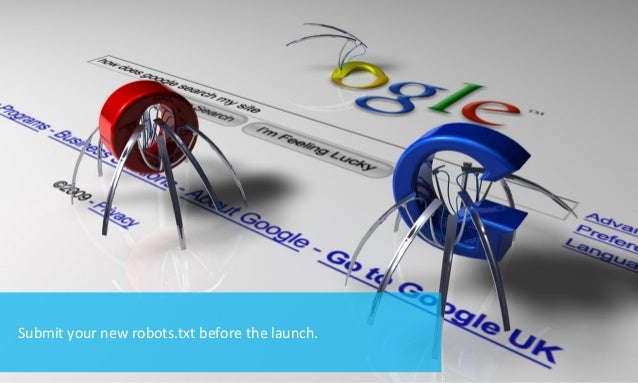 Submit your new robots.txt before the launch.