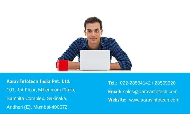 Aarav Infotech India Pvt. Ltd. 101, 1st Floor, Millennium Plaza, Samhita Complex, Sakinaka, Andheri (E), Mumbai-400072 Tel...