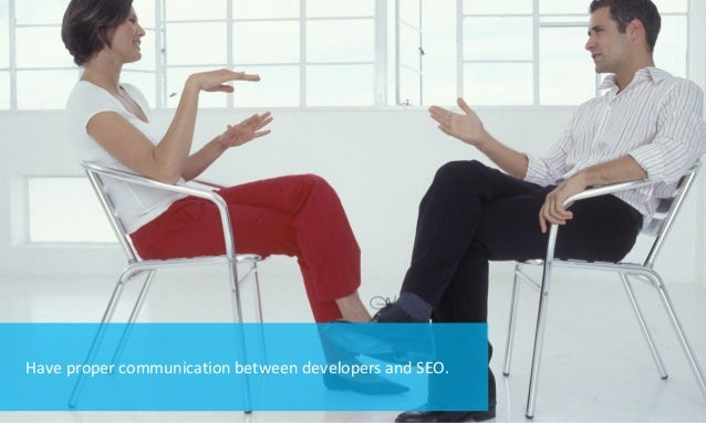 Have proper communication between developers and SEO.