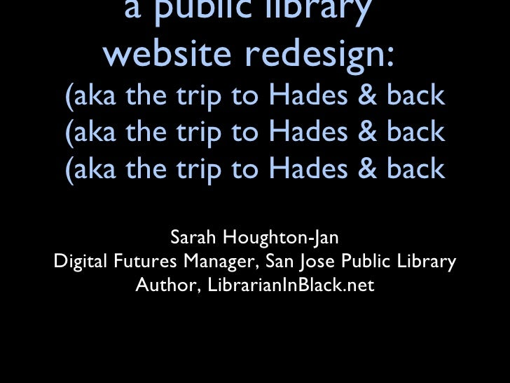 a public library  website redesign website redesign <ul><li>Sarah Houghton-Jan </li></ul><ul><li>Digital Futures Manager, ...