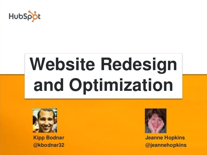 Website Redesignand OptimizationKipp Bodnar   Jeanne Hopkins@kbodnar32    @jeannehopkins