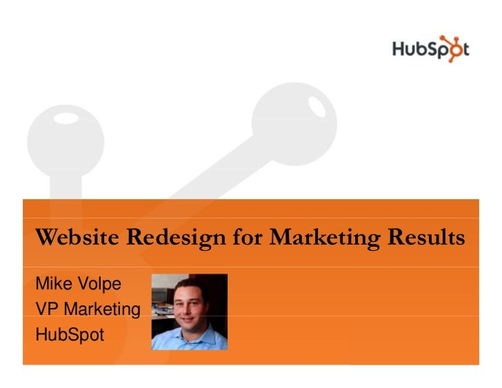 Website Redesign for Marketing Results Mike Volpe            g VP Marketing HubSpot