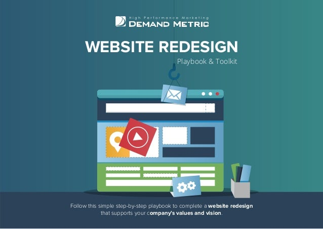 WEBSITE REDESIGN Playbook & Toolkit Follow this simple step-by-step playbook to complete a website redesign that supports ...